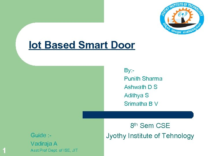 Iot Based Smart Door By: Punith Sharma Ashwath D S Adithya S Srimatha B