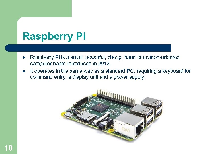 Raspberry Pi l l 10 Raspberry Pi is a small, powerful, cheap, hand education-oriented
