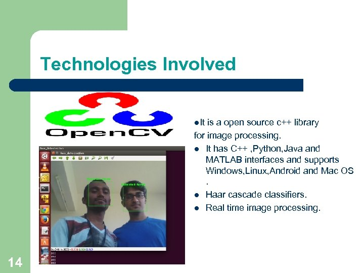 Technologies Involved l. It is a open source c++ library for image processing. l