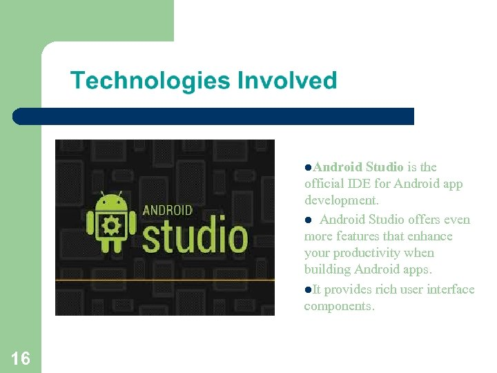 l. Android Studio is the official IDE for Android app development. l Android Studio