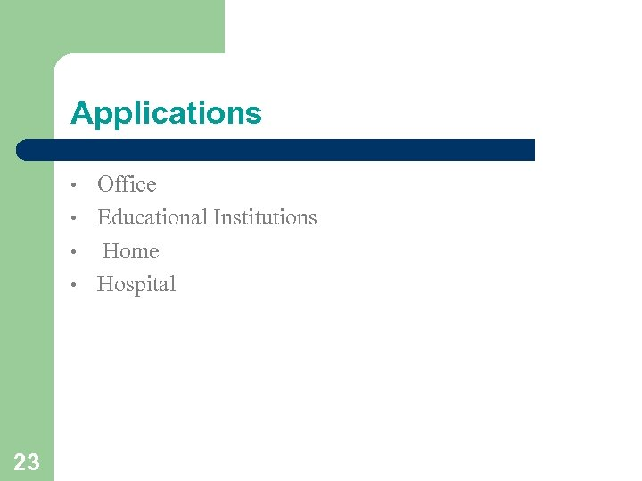 Applications • • 23 Office Educational Institutions Home Hospital