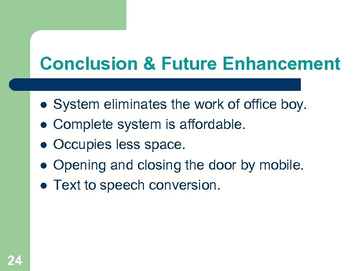 Conclusion & Future Enhancement l l l 24 System eliminates the work of office