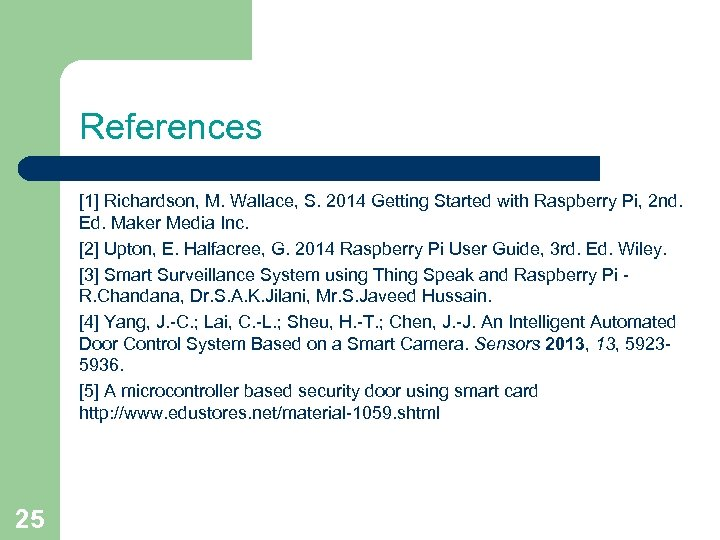 References [1] Richardson, M. Wallace, S. 2014 Getting Started with Raspberry Pi, 2 nd.