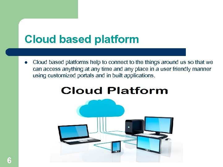 Cloud based platform l 6 Cloud based platforms help to connect to the things