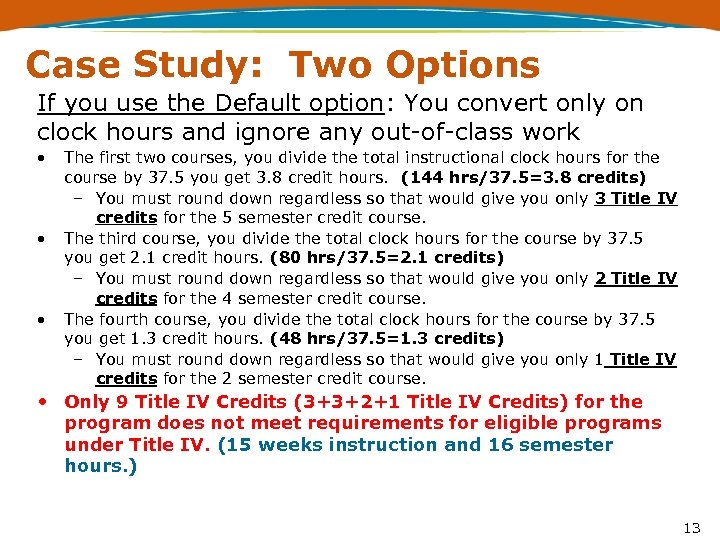 Case Study: Two Options If you use the Default option: You convert only on
