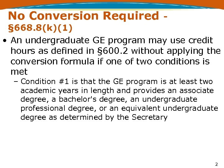 No Conversion Required - § 668. 8(k)(1) • An undergraduate GE program may use