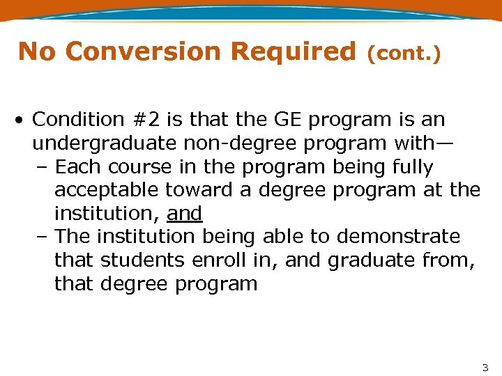No Conversion Required (cont. ) • Condition #2 is that the GE program is