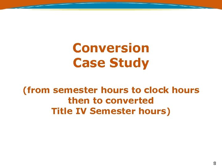 Conversion Case Study (from semester hours to clock hours then to converted Title IV