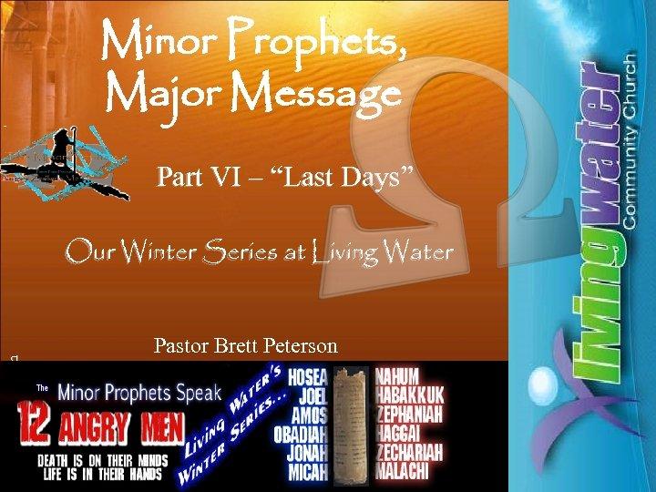 """Minor Prophets, Major Message Part VI – """"Last Days"""" © 2008 Brett Peterson Our"""