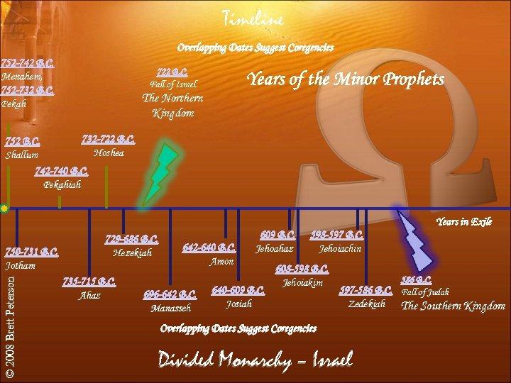Timeline Overlapping Dates Suggest Coregencies 752 -742 B. C. Menahem, 752 -732 B. C.