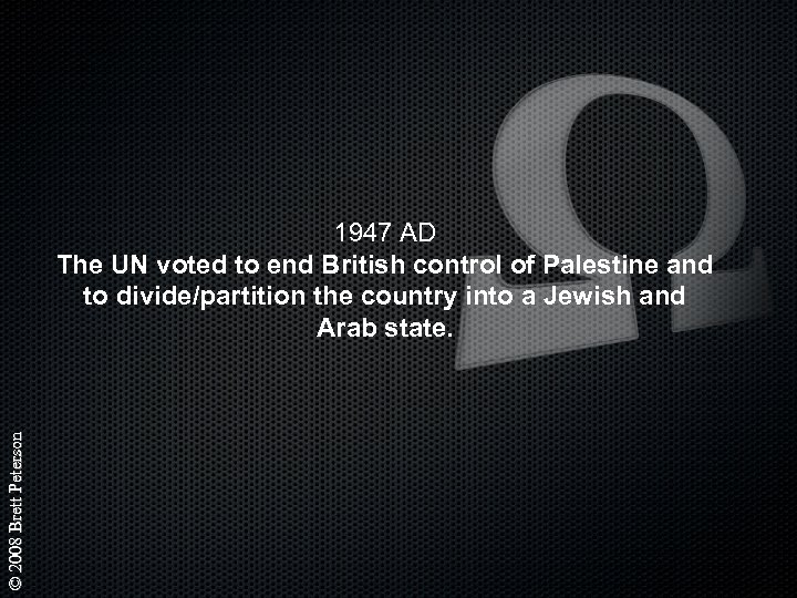 © 2008 Brett Peterson 1947 AD The UN voted to end British control of