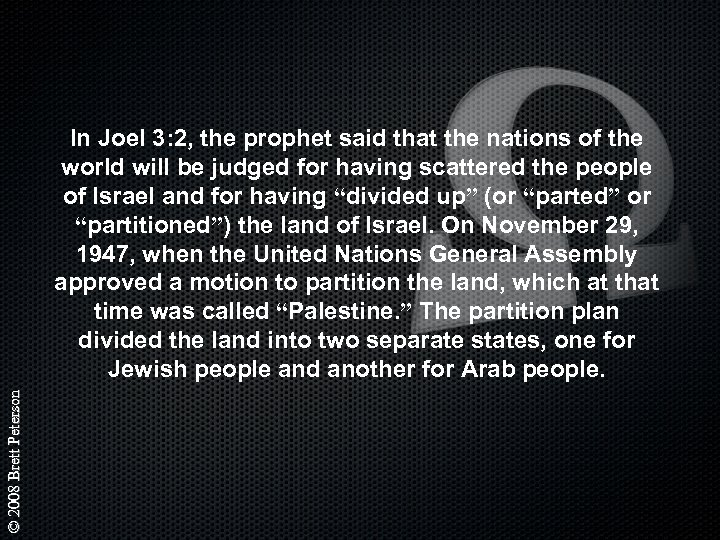 © 2008 Brett Peterson In Joel 3: 2, the prophet said that the nations