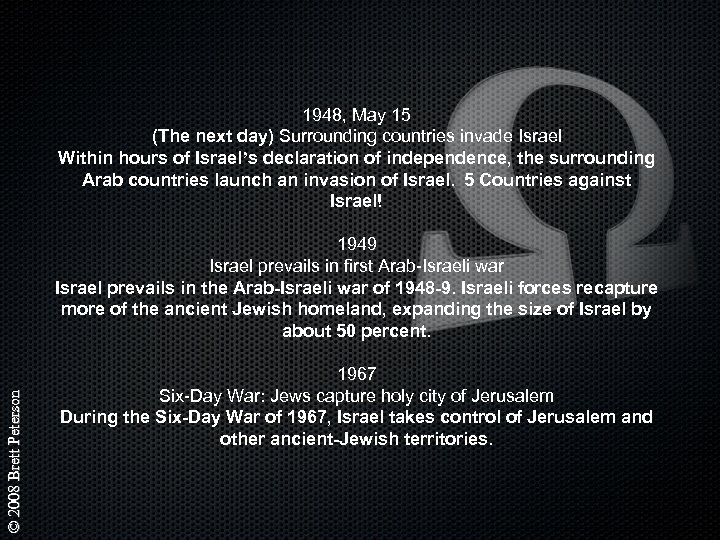 1948, May 15 (The next day) Surrounding countries invade Israel Within hours of Israel's