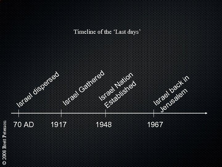 Timeline of the 'Last days' ed rs e © 2008 Brett Peterson Isr el