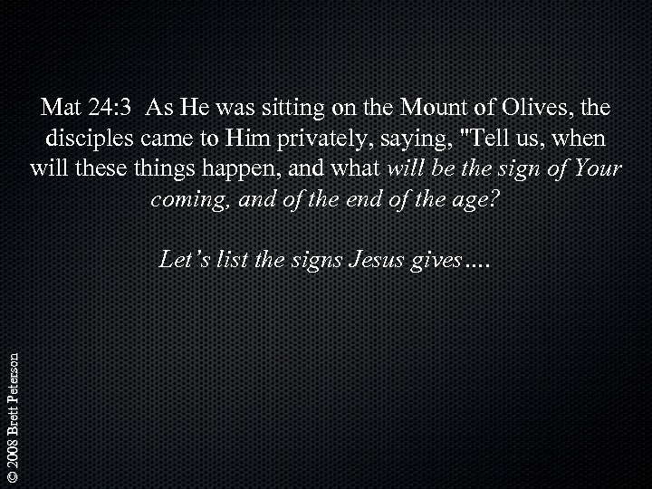 Mat 24: 3 As He was sitting on the Mount of Olives, the disciples
