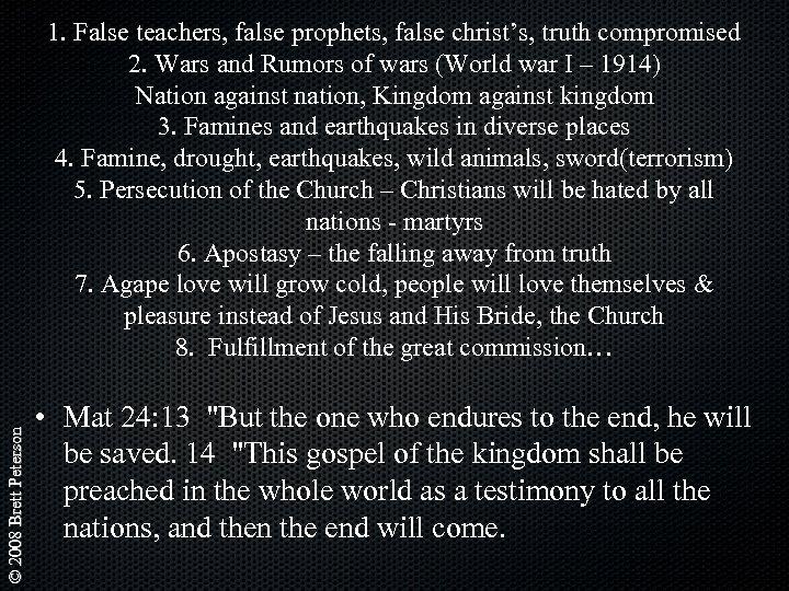 © 2008 Brett Peterson 1. False teachers, false prophets, false christ's, truth compromised 2.