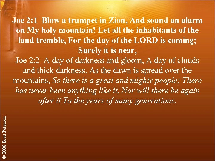 © 2008 Brett Peterson Joe 2: 1 Blow a trumpet in Zion, And sound