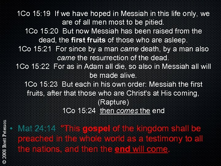 © 2008 Brett Peterson 1 Co 15: 19 If we have hoped in Messiah