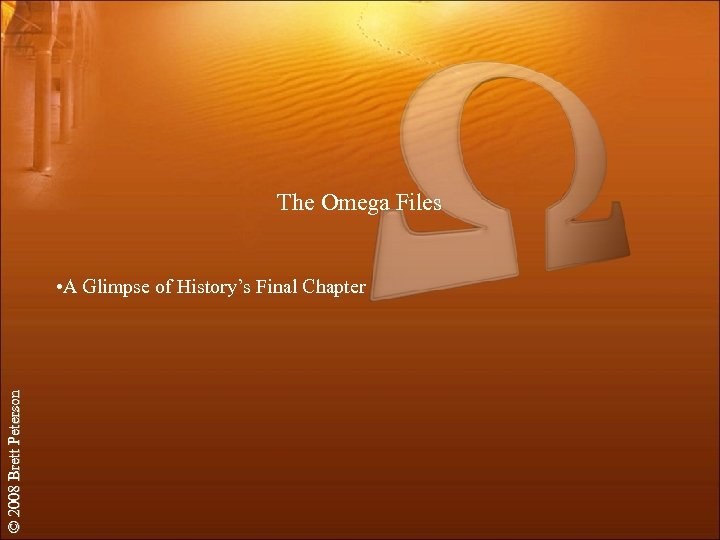 The Omega Files © 2008 Brett Peterson • A Glimpse of History's Final Chapter