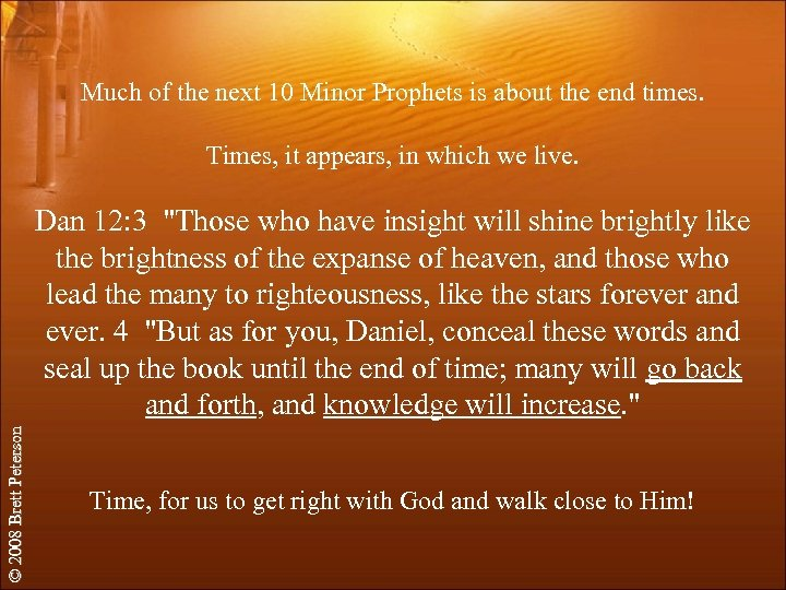 Much of the next 10 Minor Prophets is about the end times. Times, it