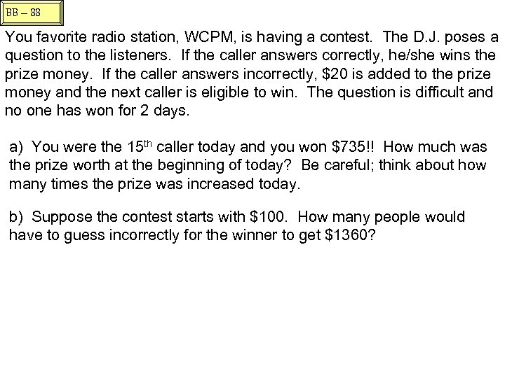 BB – 88 You favorite radio station, WCPM, is having a contest. The D.