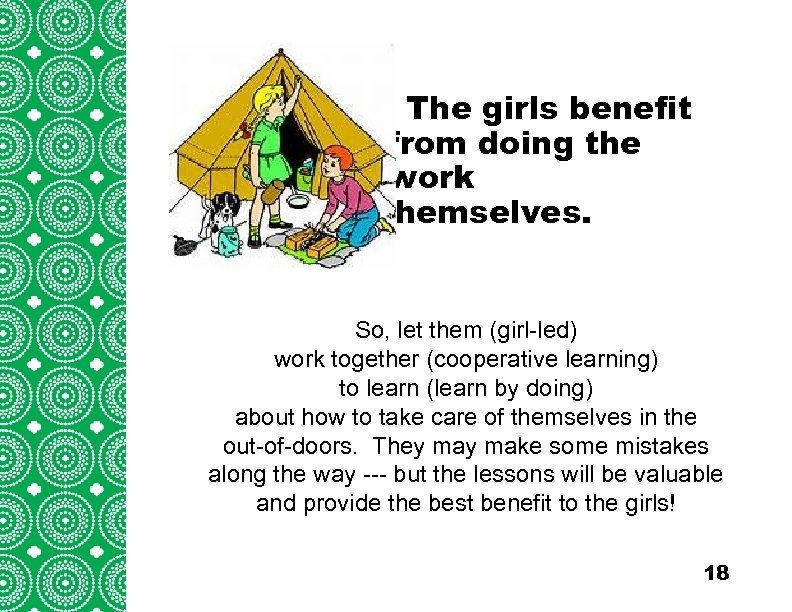 The girls Introduction benefit from doing the work (cont'd) themselves. Troops/Groups are also encouraged