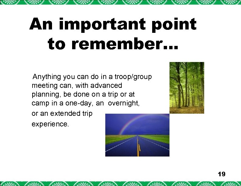 An important point to remember… Anything you can do in a troop/group meeting can,
