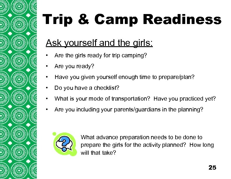 Trip & Camp Readiness Introduction Ask yourself and the girls: (cont'd) • Are the