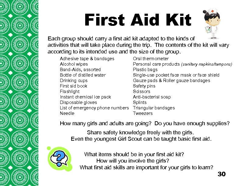 First Aid Kit Each group should carry a first aid kit adapted to the