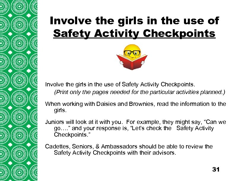 Involve the girls in the use of Safety Activity Checkpoints Introduction (cont'd) Troops/Groups are