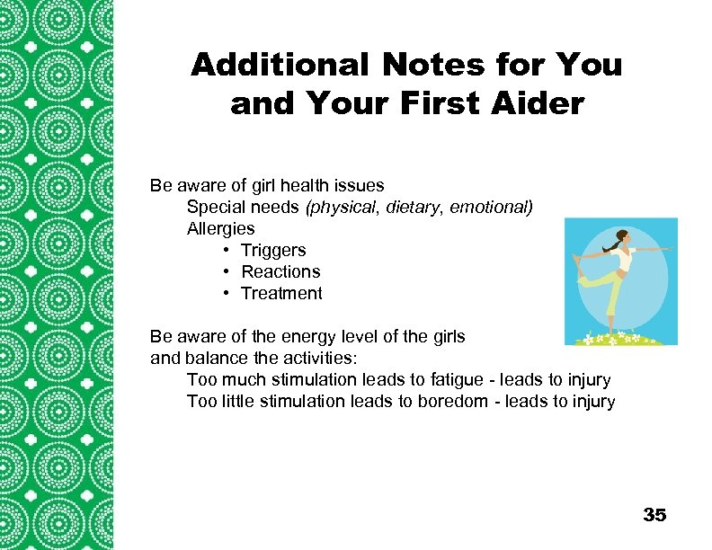 Additional Notes for You and Your First Aider Introduction (cont'd) Be aware of girl