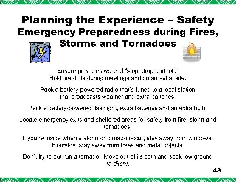 Planning the Experience – Safety Emergency Preparedness during Fires, Storms and Tornadoes Ensure girls