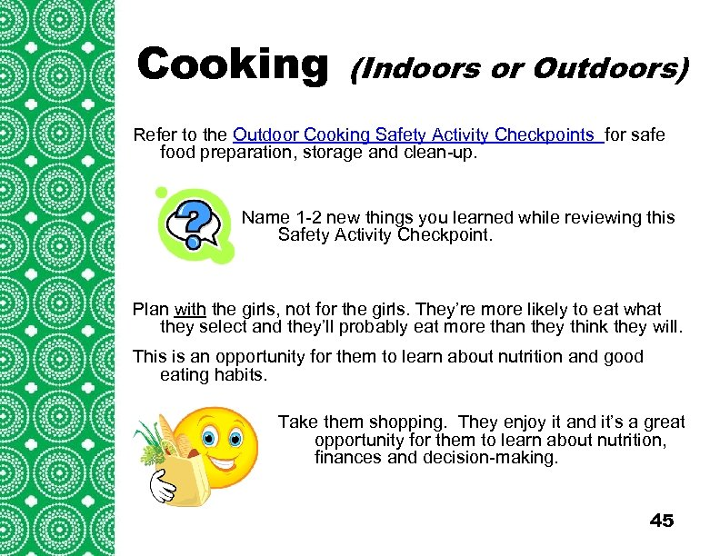 Cooking (Indoors or Outdoors) Refer to the Outdoor Cooking Safety Activity Checkpoints for safe