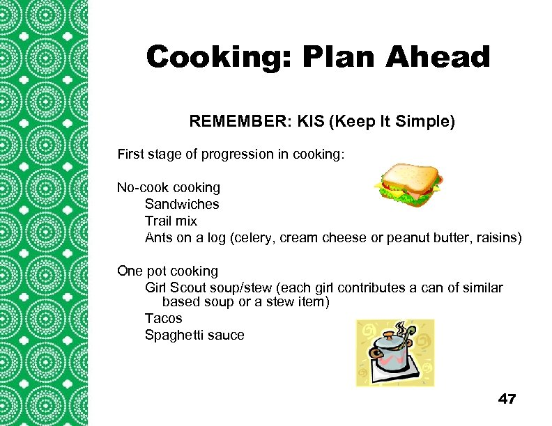 Cooking: Plan Ahead Introduction (cont'd) REMEMBER: KIS (Keep It Simple) Troops/Groups are also encouraged
