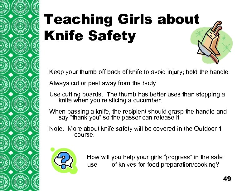Teaching Girls about Knife Safety Introduction (cont'd) Troops/Groups are also encouraged to explore Keep