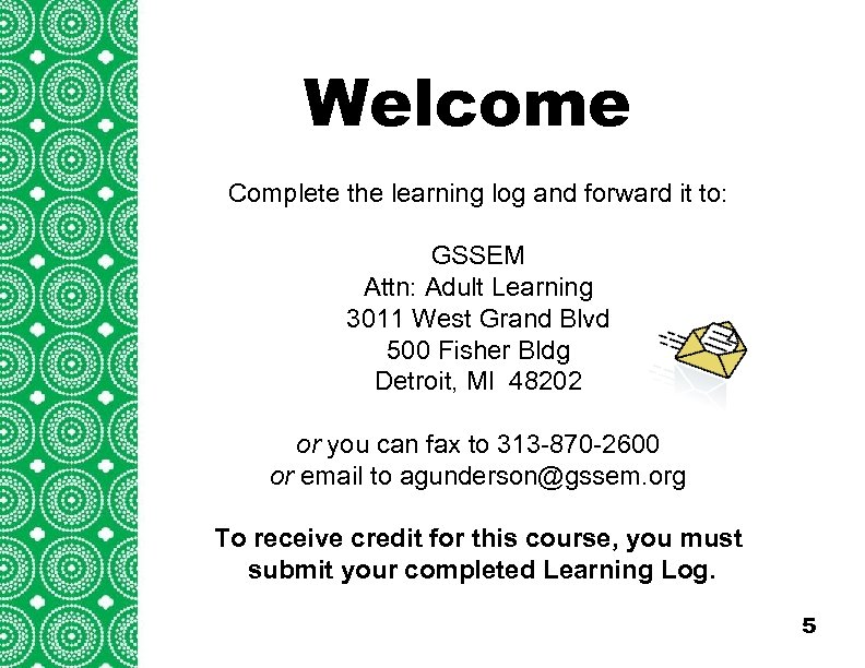 Welcome Complete the learning log and forward it to: GSSEM Attn: Adult Learning 3011