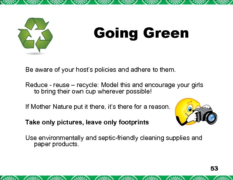Going Green Be aware of your host's policies and adhere to them. Reduce -