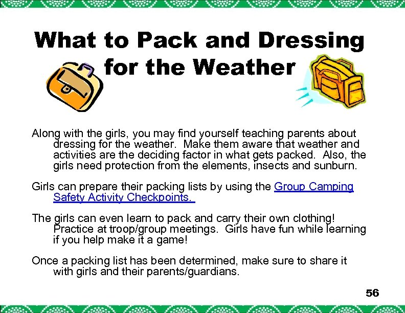 What to Pack and Dressing for the Weather Along with the girls, you may