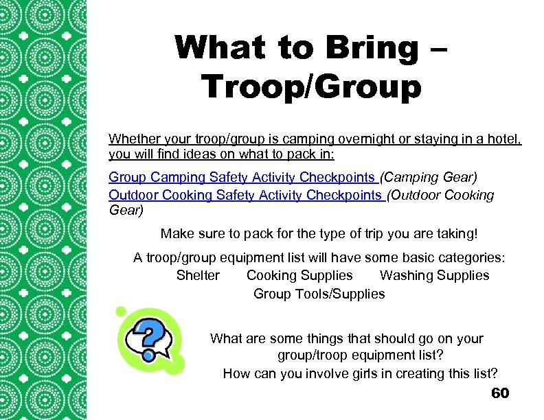 What to Bring – Troop/Group Whether your troop/group is camping overnight or staying in