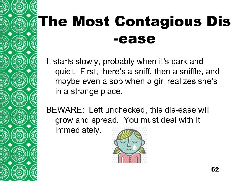 The Most Contagious Dis Introduction -ease (cont'd) It starts slowly, probably when it's dark