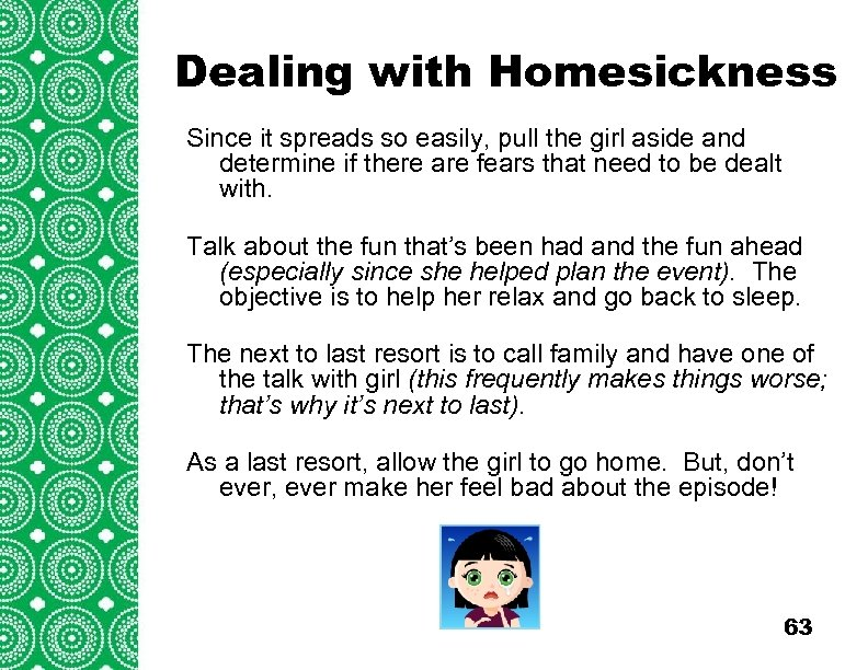 Dealing with Homesickness Introduction (cont'd) Since it spreads so easily, pull the girl aside