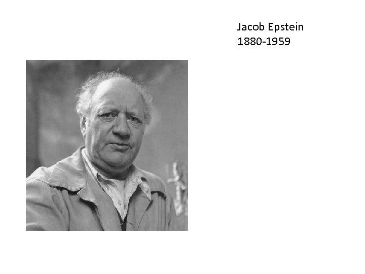 Jacob Epstein 1880 -1959