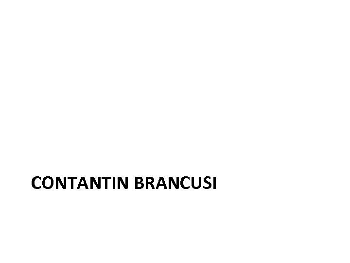 CONTANTIN BRANCUSI