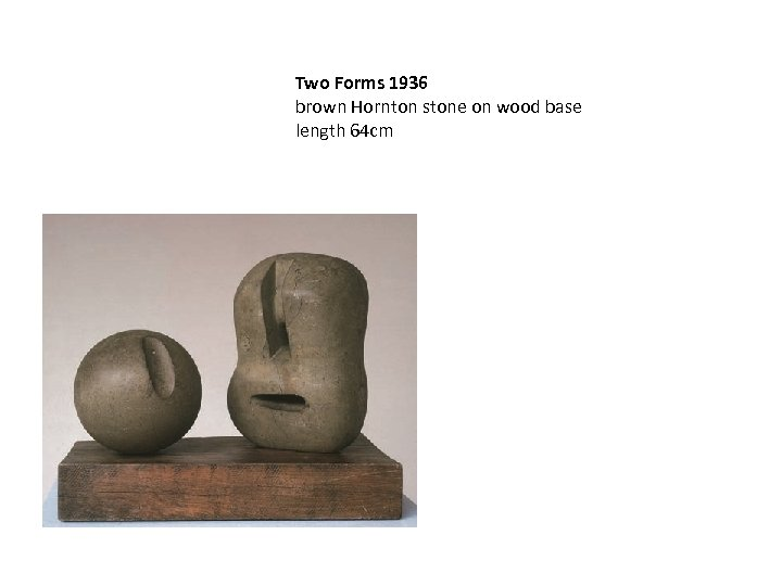 Two Forms 1936 brown Hornton stone on wood base length 64 cm