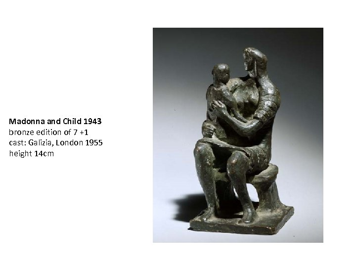 Madonna and Child 1943 bronze edition of 7 +1 cast: Galizia, London 1955 height
