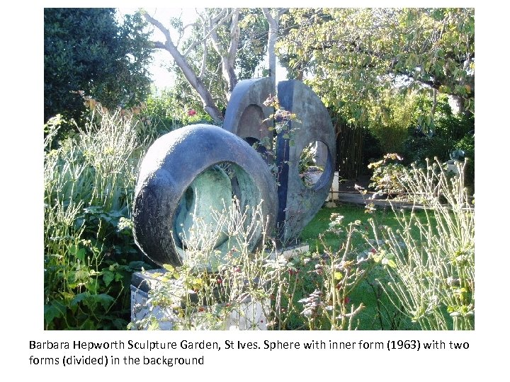 Barbara Hepworth Sculpture Garden, St Ives. Sphere with inner form (1963) with two forms