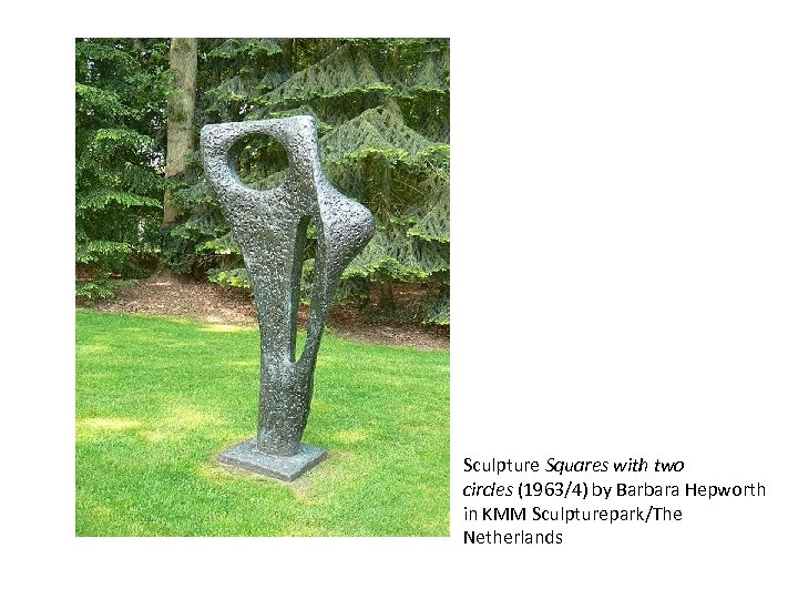 Sculpture Squares with two circles (1963/4) by Barbara Hepworth in KMM Sculpturepark/The Netherlands