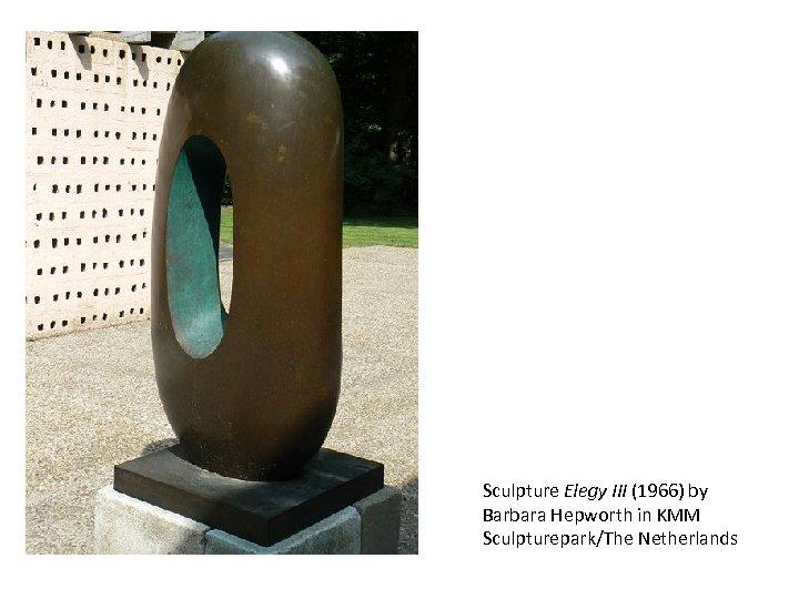 Sculpture Elegy III (1966) by Barbara Hepworth in KMM Sculpturepark/The Netherlands