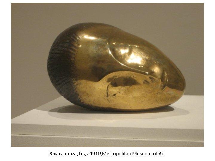 Śpiąca muza, brąz 1910, Metropolitan Museum of Art