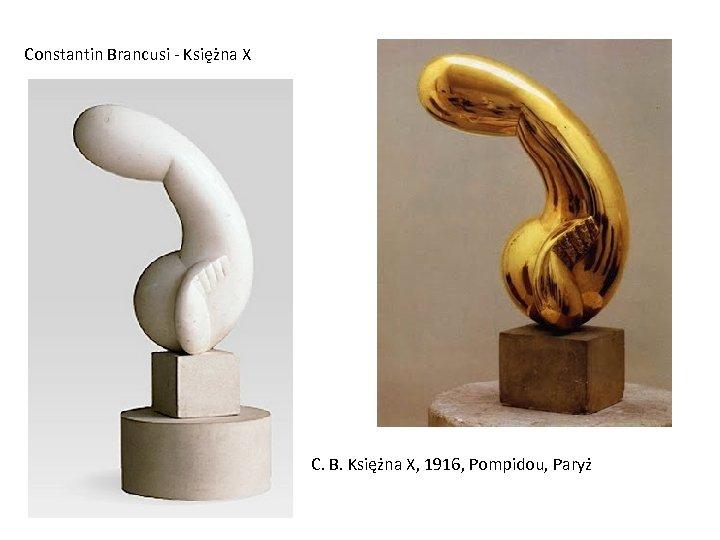 Constantin Brancusi - Ksie z na X C. B. Księżna X, 1916, Pompidou, Paryż
